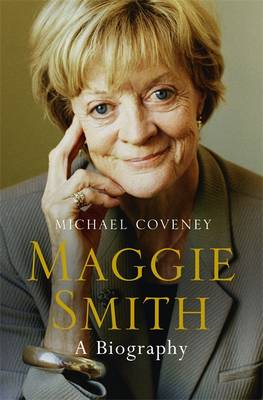 Maggie Smith A Biography by Michael Coveney