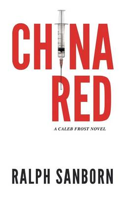 China Red A Caleb Frost Novel by Ralph Sanborn