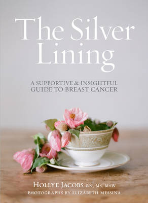 Silver Lining A Supportive and Insightful Guide to Breast Cancer by Hollye Jacobs
