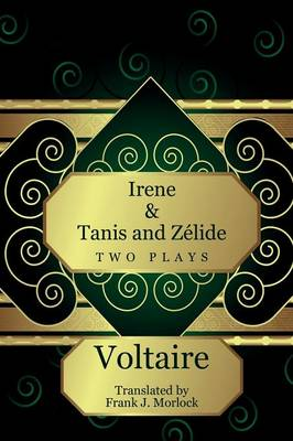 Irene & Tanis and Zelide Two Plays by Voltaire