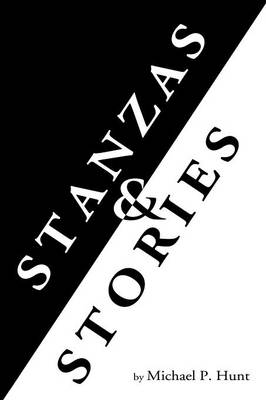 Stanzas & Stories by Michael P Hunt