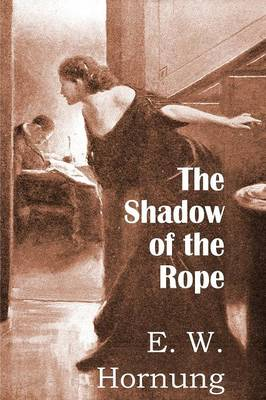 The Shadow of the Rope by E W Hornung
