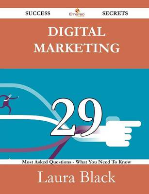 Digital Marketing 29 Success Secrets - 29 Most Asked Questions on Digital Marketing - What You Need to Know by Laura, M.D (University of Manchester, UK) Black