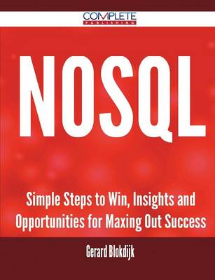 Nosql - Simple Steps to Win, Insights and Opportunities for Maxing Out Success by Gerard Blokdijk