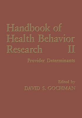 Handbook of Health Behavior Research II Provider Determinants by David S. Gochman