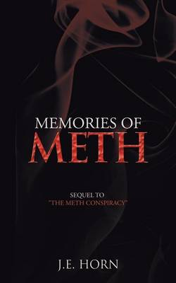 Memories of Meth Sequel to the Meth Conspiracy by J E Horn