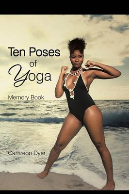 Ten Poses of Yoga Memory Book by Camreon Dyer