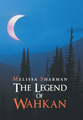 The Legend of Wahkan by Melissa Sharman