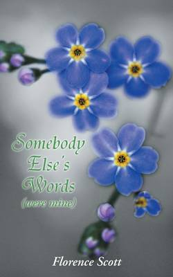 Somebody Else's Words (Were Mine) by Florence Scott