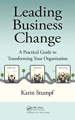 Leading Business Change A Practical Guide to Transforming Your Organization by Karin (Acrasio GmbH, Berlin, Germany) Stumpf