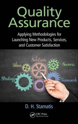 Quality Assurance Applying Methodologies for Launching New Products, Services, and Customer Satisfaction by D. H. Stamatis