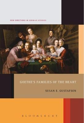 Goethe's Families of the Heart by Professor Susan E. Gustafson