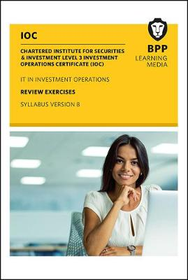 IOC IT In Investment Operations Syllabus Version 8 Review Exercises by BPP Learning Media