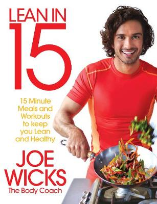Lean in 15 15 Minute Meals and Workouts to Keep You Lean and Healthy by Joe Wicks