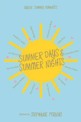 Cover for Summer Days and Summer Nights Twelve Summer Romances by Stephanie Perkins