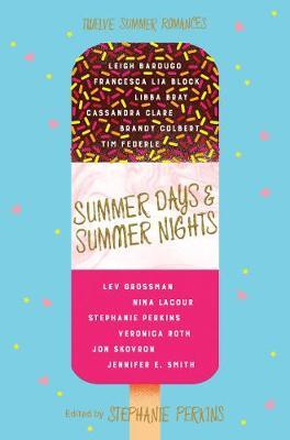 Summer Days and Summer Nights Twelve Summer Romances by Stephanie Perkins