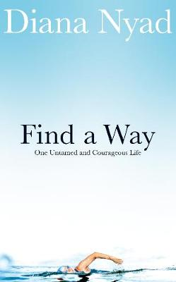 Find a Way One Untamed and Courageous Life by Diana Nyad