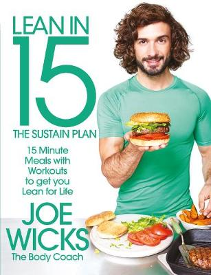 Lean in 15: The Sustain Plan 15 Minute Meals and Workouts to Get You Lean for Life by Joe Wicks