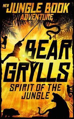Spirit of the Jungle by Bear Grylls