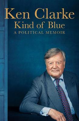 Cover for Kind of Blue A Political Memoir by Ken Clarke