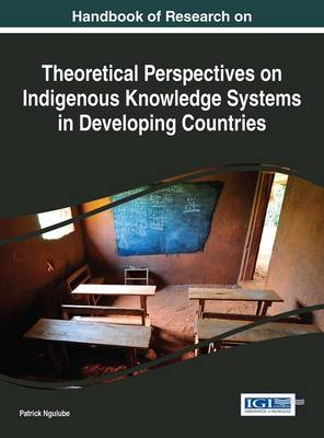 Handbook of Research on Theoretical Perspectives on Indigenous Knowledge Systems in Developing Countries by Patrick Ngulube