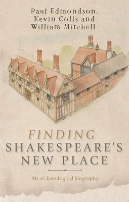 Finding Shakespeare's New Place An Archaeological Biography by Kevin Colls, Paul Edmondson, William Mitchell