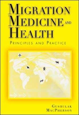 Migration Medicine and Health Principles and Practices by Douglas W. MacPherson