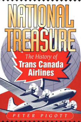 National Treasure The History of Trans Canada Airlines by Peter Pigott