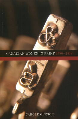 Canadian Women in Print 1750-1918 by Carole Gerson