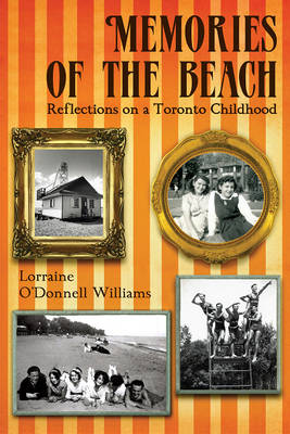 Memories of the Beach Reflections on a Toronto Childhood by Lorraine Williams