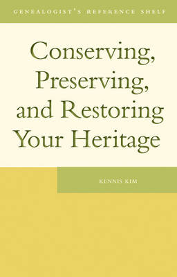 Conserving, Preserving and Restoring Your Heritage A Professional's Advice by Kennis Kim