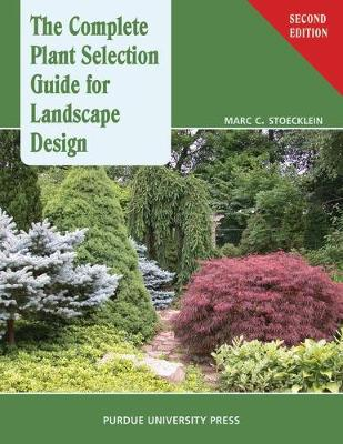 The Complete Plant Selection Guide for Landscape Design by Marc C. Stoecklein