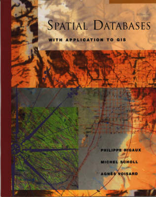 Spatial Databases With Application to GIS by Philippe Rigaux, Michel Scholl