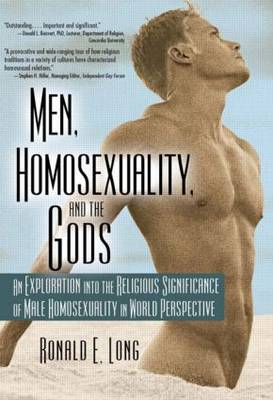 Men, Homosexuality and the Gods An Exploration into the Religious Significance of Male Homosexuality in World Perspective by John, PhD DeCecco, Ronald E. Long
