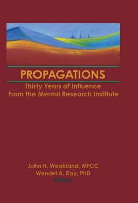 Propagations Thirty Years of Influence from the Mental Research Institute by Terry S. Trepper, John H. Weakland, Wendel A. Ray