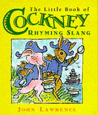 The Little Book of Cockney Rhyming Slang by John Lawrence