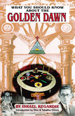 What You Should Know About the Golden Dawn by Israel Regardie, Christopher S. Hyatt