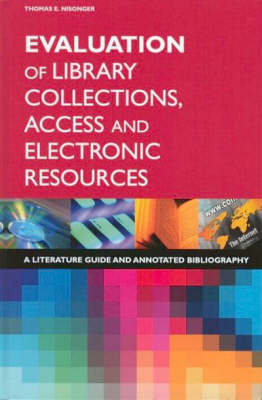 Evaluation of Library Collections, Access and Electronic Resources A Literature Guide and Annotated Bibliography by Thomas E. Nisonger