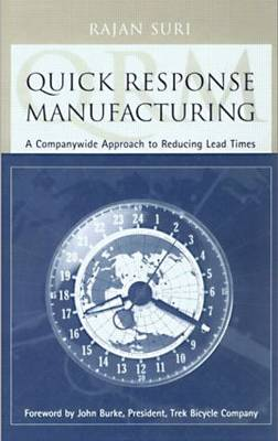 Quick Response Manufacturing A Companywide Approach to Reducing Lead Times by Rajan (Founding Director, Center for Quick Response Manufacturing, Madison, Wisconsin, USA) Suri