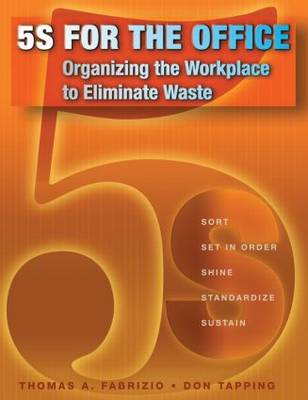5S for the Office Organizing the Workplace to Eliminate Waste by Thomas Fabrizio, Don (MCS Media, Chelsea, MI, USA) Tapping