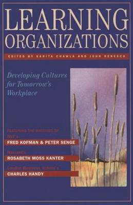 Learning Organizations Developing Cultures for Tomorrow's Workplace by John E. Renesch, Sarita Chawla
