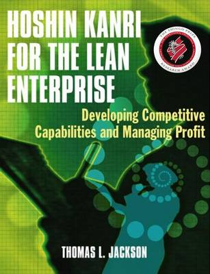 Hoshin Kanri for the Lean Enterprise Developing Competitive Capabilities and Managing Profit by Thomas L. Jackson