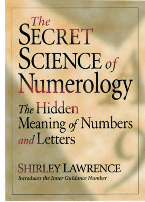 The Secret Science of Numerology The Hidden Meaning of Numbers and Letters by Shirley Blackwell Lawrence