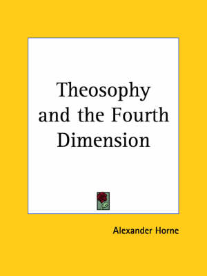 Theosophy and the Fourth Dimension by Alex Horne