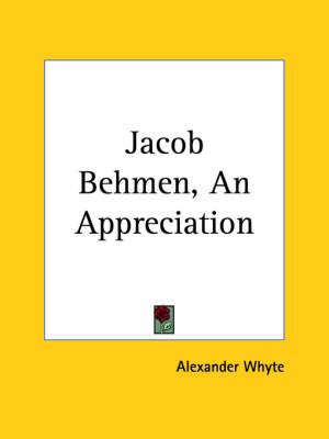 Jacob Behmen, an Appreciation by Alexander Whyte
