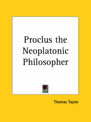 Two Treatises of Proclus the Neoplatonic Philosopher Ten Doubts Concering Providence and a Solution of Those Doubts and On the Subsistence of Evil by Thomas Taylor