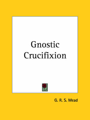 Gnostic Crucifixion by G. R. S. Mead