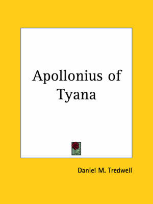 Sketch of the Life of Apollonius of Tyana or the First Ten Decades of Our Era by Daniel M. Tredwell