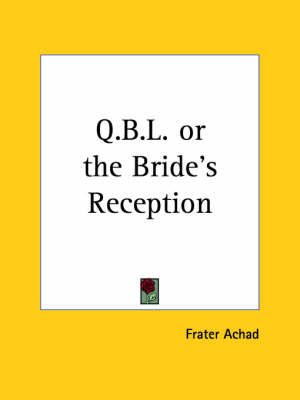 Q. B. L. or the Bride's Reception by Frater Achad