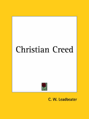 Christian Creed by C.W. Leadbeater